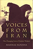 Voices from Iran: The Changing Lives of Iranian Women (Gender, Culture, and Politics in the Middle East)