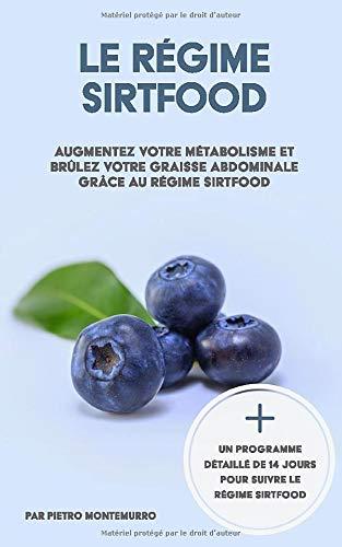 Le régime Sirtfood: Augmentez votre métabolisme et brûlez votre graisse abdominale grâce au régime Sirtfood