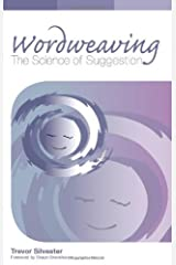 Wordweaving: The Science of Suggestion - A Comprehensive Guide to Creating Hypnotic Language by Trevor Silvester (15-Mar-2012) Paperback Unknown Binding