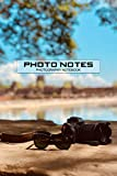 PHOTO NOTES PHOTOGRAPHY NOTEBOOK: the perfect company for professional and hobby photographer | useful camera equipment