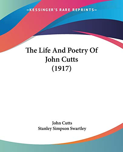 The Life And Poetry Of John Cutts (1917)
