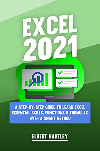 Excel 2021: A Step-by-Step Guide to Learn Excel Essential Skills, Functions & Formulas with a Smart Method Front Cover