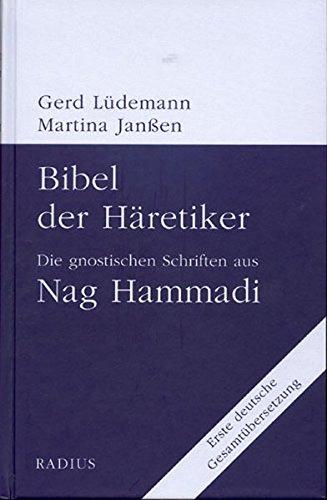 Bibel der Häretiker: Die gnostischen Schriften aus Nag Hammadi. Erste deutsche Gesamtübersetzung