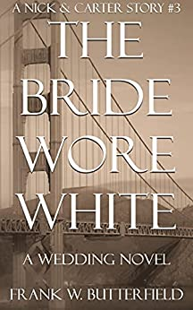 The Bride Wore White: A Wedding Novel (A Nick & Carter Story Book 3) by [Frank W. Butterfield]