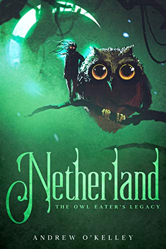 Netherland: The Owl Eater's Legacy (The Fallen Kingdom Book 1) (English Edition)