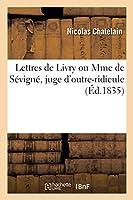 Lettres de Livry Ou Mme de Sévigné, Juge d'Outre-Ridicule
