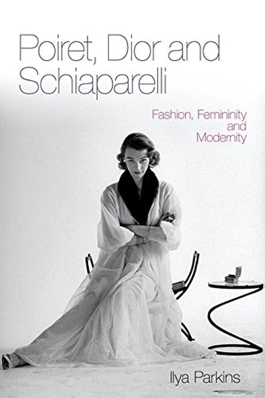 期待して意気消沈した鼓舞するPoiret, Dior and Schiaparelli: Fashion, Femininity and Modernity