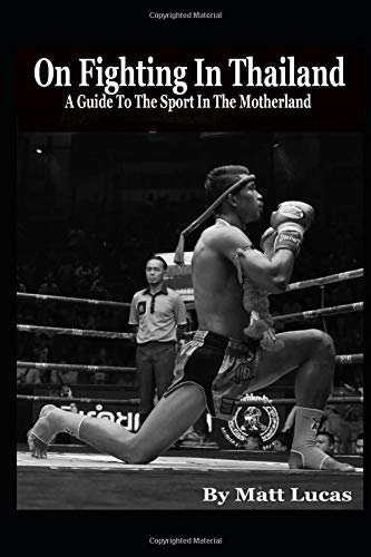 On Fighting In Thailand: A Guide To The Sport In The Motherland