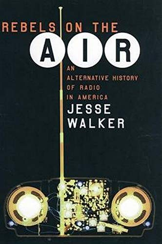 Rebels on the Air: An Alternative History of Radio in America