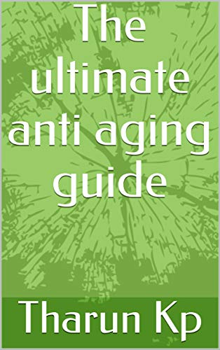 The ultimate anti aging guide (English Edition)