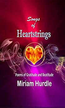Songs of Heartstrings: Poems of Gratitude and Beatitude by [Miriam Hurdle]