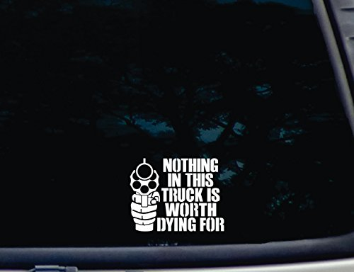 Nothing in This Truck is Worth Dying for w Pistol Image - 4 1/2' x 3 1/2' die Cut Vinyl Decal for Windows, Cars, Trucks, Tool Boxes, laptops, MacBook - virtually Any Hard, Smooth Surface