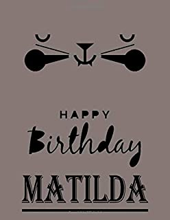 Happy Birthday Matilda: Matilda Happy Birthday GIFT . Sketchbook Cute Cat on cover. Large Unlined Blank Papers For Sketchi...