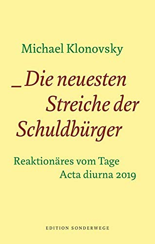 Die neuesten Streiche der Schuldbürger: Reaktionäres vom Tage. Acta diurna 2019 (Edition Sonderwege bei Manuscriptum)
