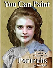 You Can Paint Portraits: Oil Painting Mastering the Classical Style