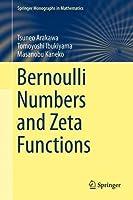 Bernoulli Numbers and Zeta Functions (Springer Monographs in Mathematics) by Tsuneo Arakawa Tomoyoshi Ibukiyama Masanobu Kaneko(2014-07-14)