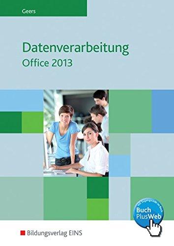 Datenverarbeitung mit Office 2013: Datenverarbeitung mit Office: Excel 2013 - Access 2013 - Word 2013 - PowerPoint 2013: Schülerband: Excel 2013 - ... - Access 2013 - Word 2013 - PowerPoint 2013)