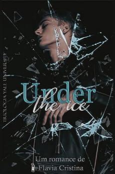Under The Ice (Yale University Livro 1) por [Flavia  Cristina]