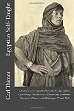 Egyptian Self-Taught: (Arabic) with English Phonetic Pronunciation Containing Vocabularies-Elementary Grammar-Idiomatic Phrases and Dialogues-Travel Talk