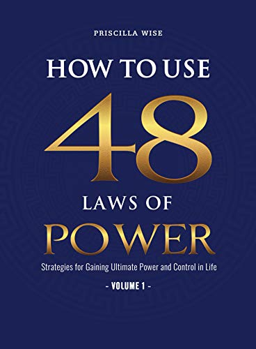How to Use 48 Laws of Power: Strategies for Gaining Ultimate Power and Control in Life (Volume 1) (English Edition)