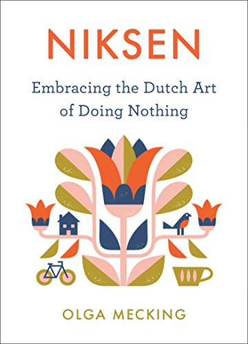 Compare Textbook Prices for Niksen: Embracing the Dutch Art of Doing Nothing  ISBN 9780358395317 by Mecking, Olga