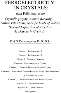 Ferroelectricity In Crystals: With Preliminaries on: Crystallography, Atomic Bonding, Lattice Vibrations, Specific Heats o...