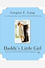 Daddy's Little Girl: Stories of the Special Bond Between Fathers and Daughters Kindle Edition