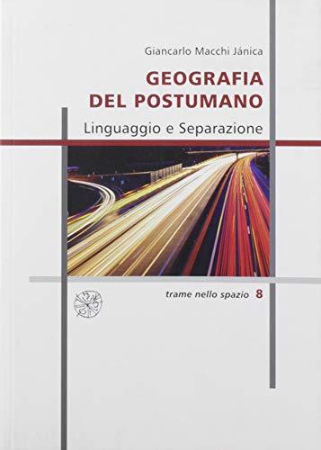 Geografia del postumano. Linguaggio e separazione. Nuova ediz.