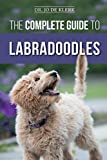 The Complete Guide to Labradoodles: Selecting, Training, Feeding, Raising, and Loving your new Labradoodle Puppy