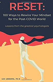 RESET: 100 Ways to Rewire Your Mindset for the Post-COVID World: Lessons from the greatest psychologists