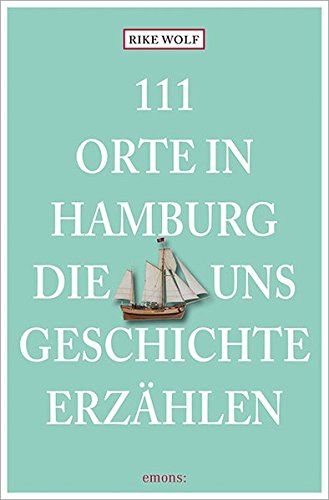 111 Orte in Hamburg, die uns Geschichte erzählen