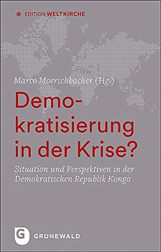 Demokratisierung in der Krise?: Situation und Perspektiven in der Demokratischen Republik Kongo (Edition Weltkirche)