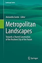 Metropolitan Landscapes: Towards a Shared Construction of the Resilient City of the Future (Landscape Series, 28)