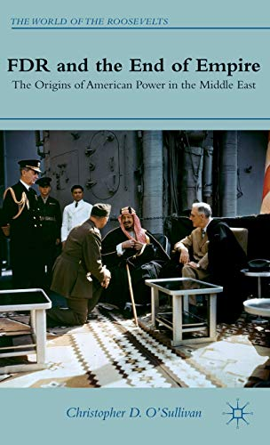 FDR and the End of Empire: The Origins of American Power in the Middle East (The World of the Roosevelts)
