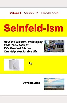 Seinfeld-ism  How the Wisdom Philosophy Yada Yada Yada of TV s Greatest Sitcom Can Help You Survive Life