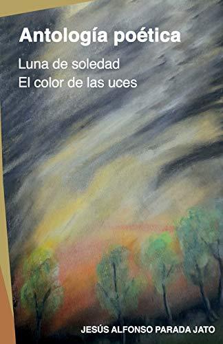 Antología poética: Luna de soledad y El color de las uces