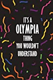 It's OLYMPIA Thing You Wouldn't Understand: Funny Lined Journal Notebook, College Ruled Lined Paper, Gifts for OLYMPIA :for women and girls, Matte cover