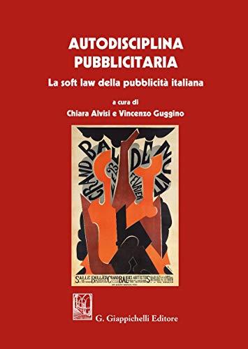 Autodisciplina pubblicitaria. La soft law della pubblicità italiana