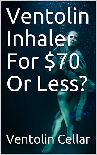 Ventolin Inhaler For $70 Or Less?