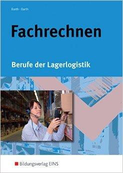 Fachrechnen: Berufe der Lagerlogistik: Schülerband von Volker Barth ,,Dominik Barth ( 18. Januar 2007 )