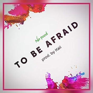No Need to Be Afraid