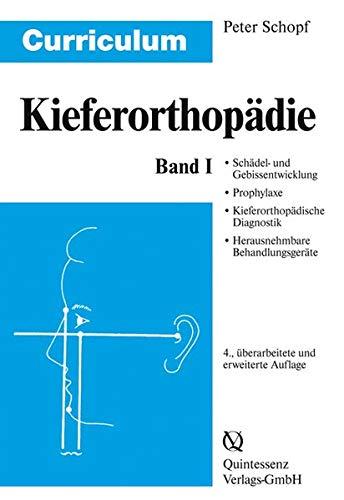 Curriculum Kieferorthopädie Band 1: Schädel- und Gebißentwicklung. Prophylaxe. Kieferorthopädische Diagnostik. Herausnehmbare Behandlungsgeräte