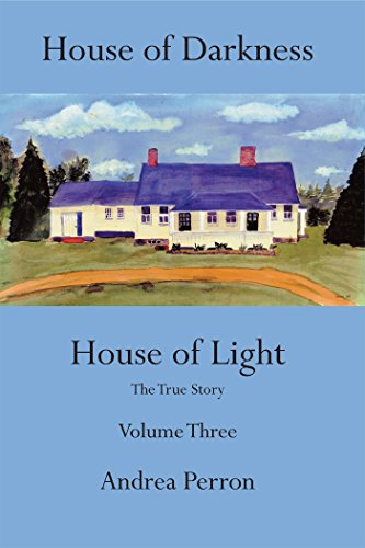 House of Darkness House of Light: The True Story Volume Three by [Andrea Perron]