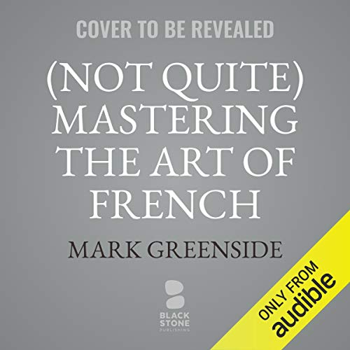 (Not Quite) Mastering the Art of French Living audiobook cover art