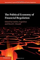 The Political Economy of Financial Regulation (International Corporate Law and Financial Market Regulation)