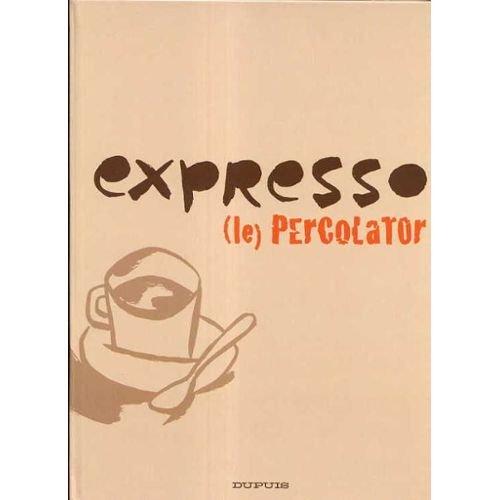 EXPRESSO (LE) PERCOLATEUR