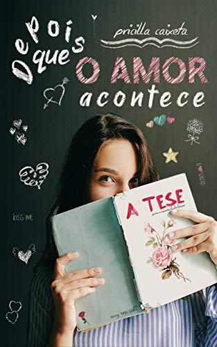 Depois Que O Amor Acontece : A Tese (Com amor, May Rose Livro 1)