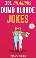 101 Hilarious Dumb Blonde Jokes: Laugh Out Loud With These Funny Blondes Jokes: Even Your Blonde Friend Will LOL! (WITH 30+ PICTURES)