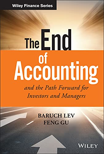Compare Textbook Prices for The End of Accounting and the Path Forward for Investors and Managers Wiley Finance 1 Edition ISBN 0001119191092 by Lev, Baruch,Gu, Feng