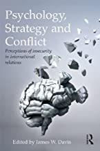 Psychology, Strategy and Conflict: Perceptions of Insecurity in International Relations (Routledge Global Security Studies)
